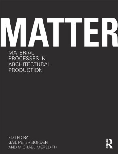Matter, Material Processes in Architectural Production